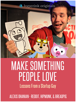 Screen Shot 2012 06 22 at 8.41.53 AM Check out Reddit co founder Alexis Ohanians new ebook: Make Something People Love